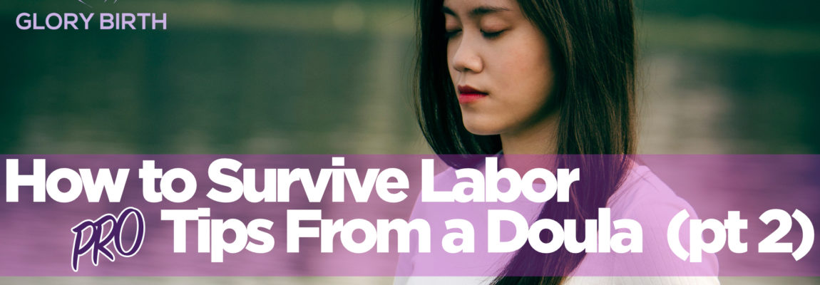 How to survive labor - pro tips from a doula glory birth