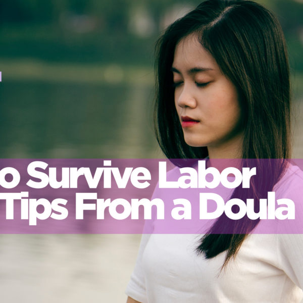 How to Survive Labor – Tips From a Doula (pt2)