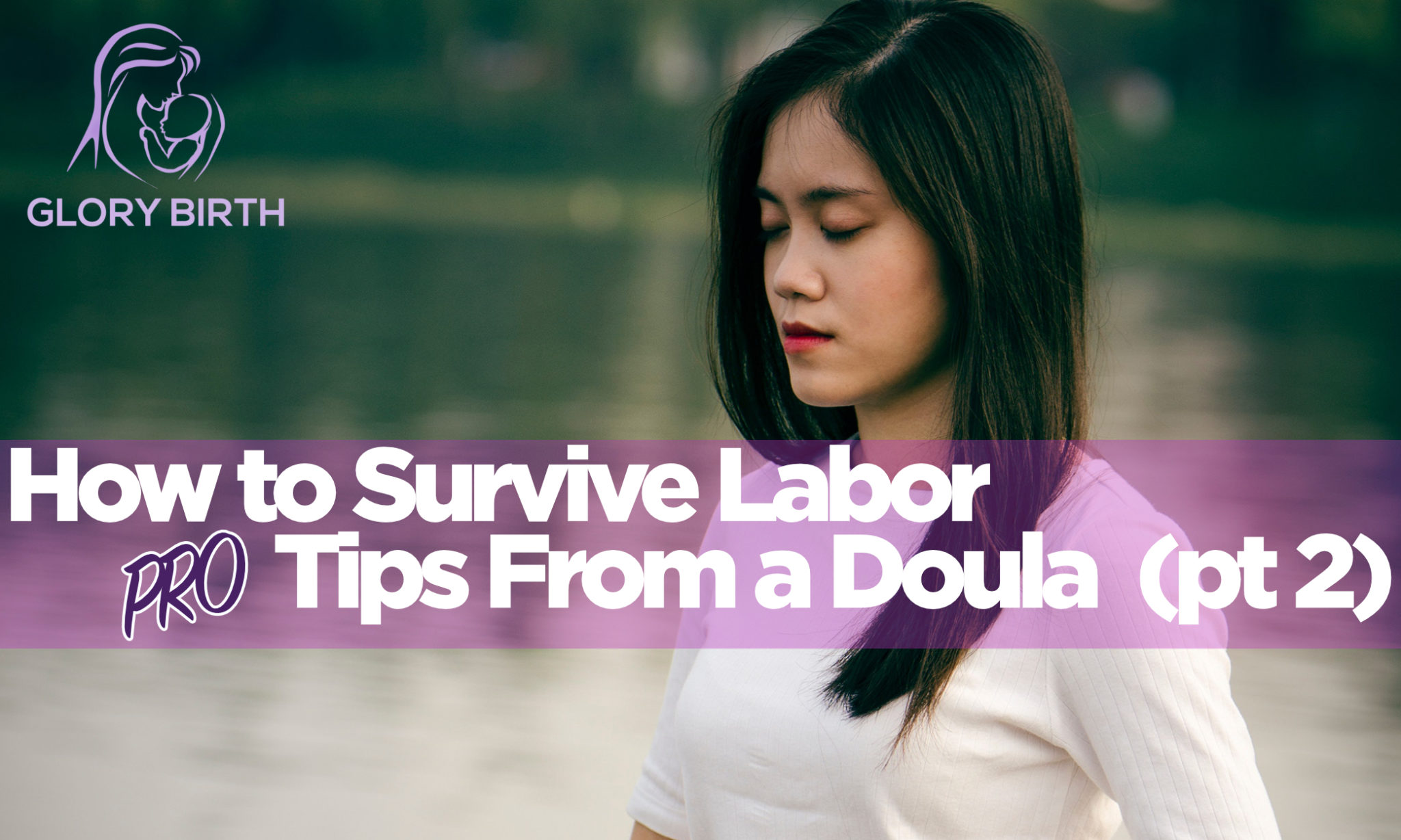 How to Survive Labor - Tips From a Doula (pt2)