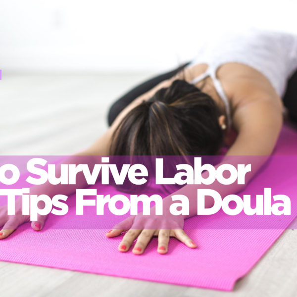 How to Survive Labor – Tips From a Doula (pt 1)