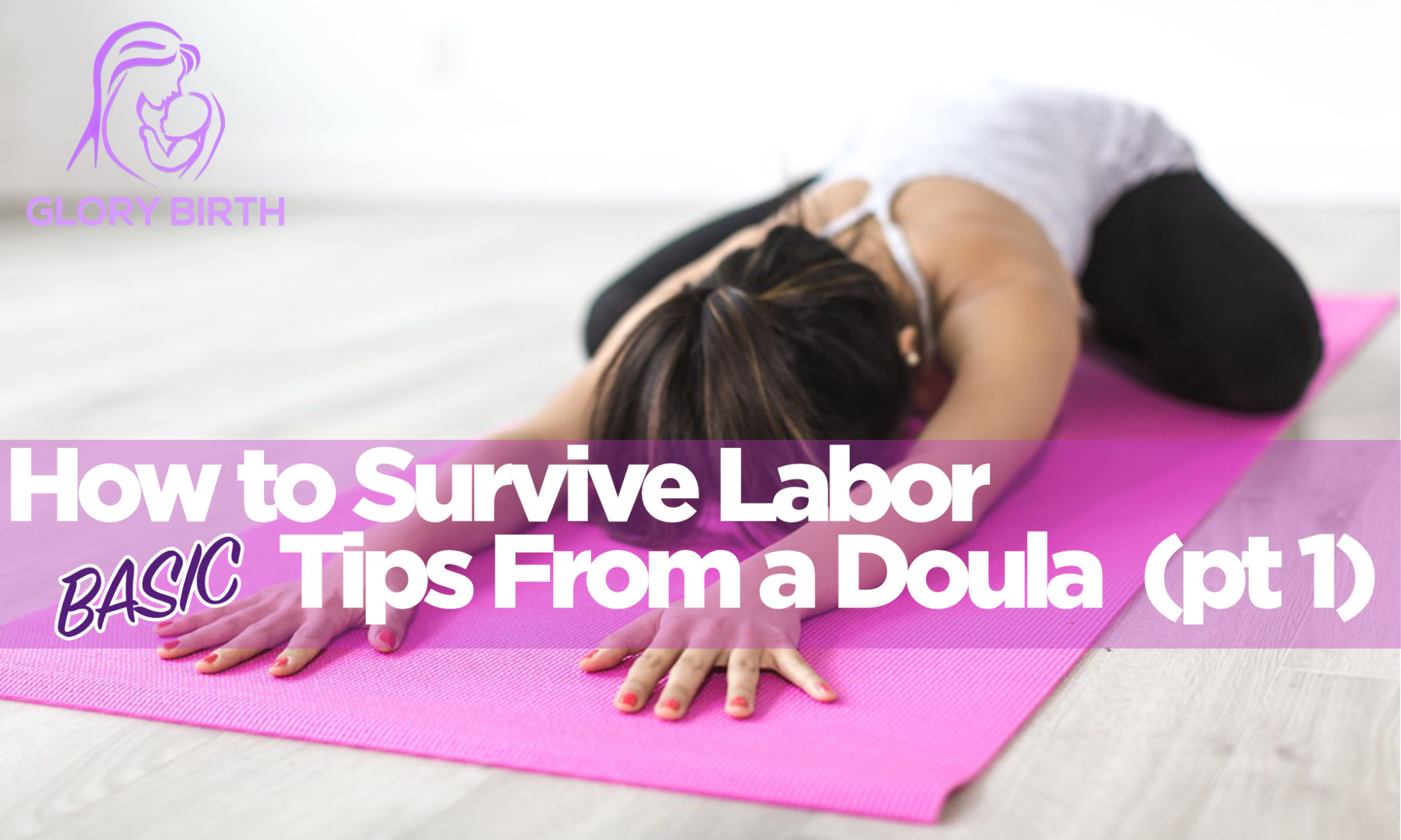 How to Survive Labor - Tips From a Doula (pt 1)